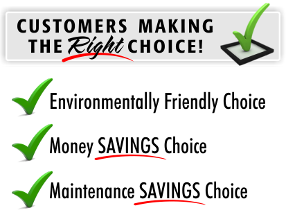 Customers making the Right Choice by being a friend of the environment whiles saving money and maintenance dollars.